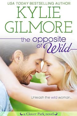The Opposite of Wild - Kylie Gilmore