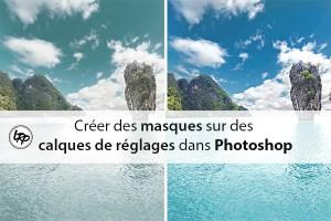 Comment créer des masque sur des calques de réglages dans photoshop sur le blog La Retouche photo