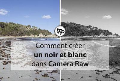 Comment créer un noir et blanc dans Camera Raw, sur le blog La Retouche photo.