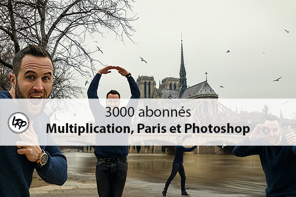3000 abonnés : Multiplication, Paris et Photoshop