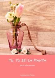 Tu, tu sei la pianta – poesie alla mamma
