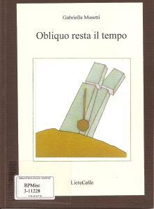 Dall'obliquo scorrere del tempo alla manutenzione dei sentimenti - Gabriella Musetti