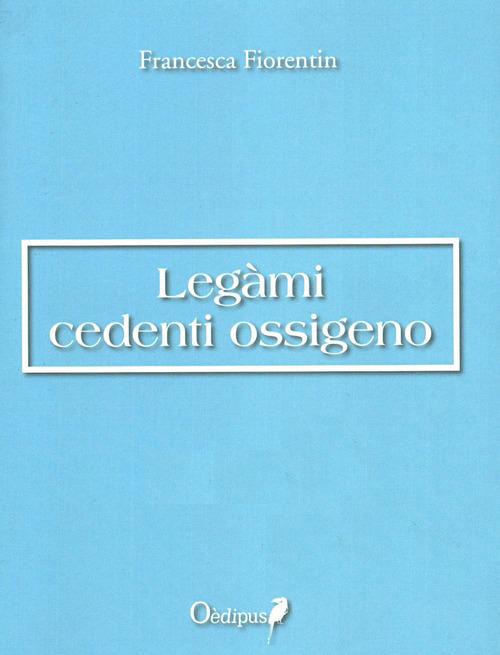 Legàmi cedenti ossigeno - Francesca Fiorentin