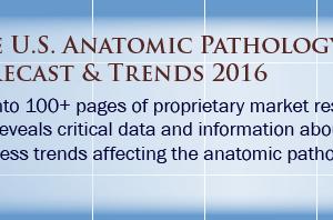 The U.S. Anatomic Pathology Market: Forecast & Trends 2016