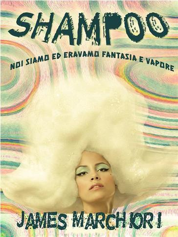 Shampoo: Noi siamo ed eravamo fantasia e vapore Book Cover