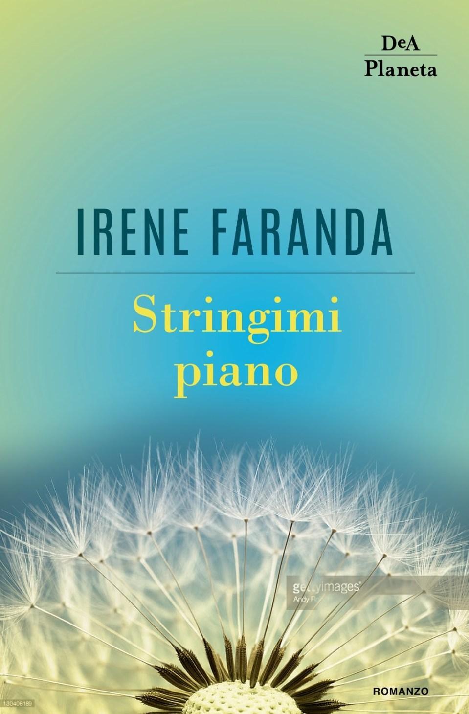 Stringimi piano di Irene Faranda. Dea planeta libri Book Cover
