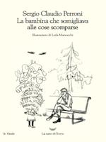LA BAMBINA CHE SOMIGLIAVA ALLE COSE SCOMPARSE Book Cover