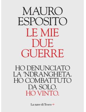 LE MIE DUE GUERRE. HO DENUNCIATO LA 'NDRANGHETA. HO COMBATTUTO DA SOLO. HO VINTO. Book Cover
