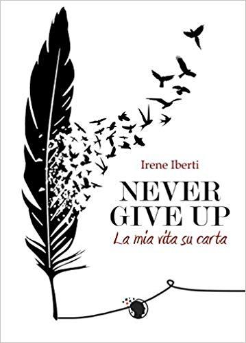 NEVER GIVE UP. La mia vita su carta Book Cover