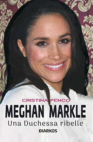 MEGHAN MARKLE. Una duchessa ribelle Book Cover
