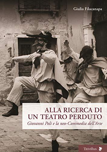 Alla ricerca di un teatro perduto.Giovanni Poli e la neo-commedia dell'arte Book Cover