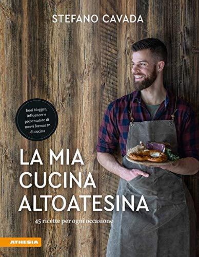 La mia cucina altoatesina. 45 ricette per ogni occasione Book Cover