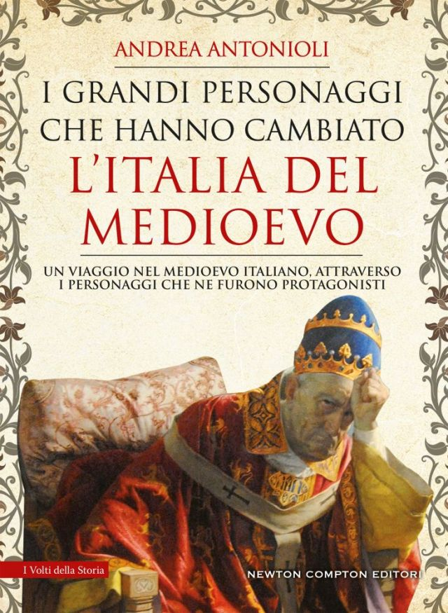 I grandi personaggi che hanno cambiato l'Italia del Medioevo Book Cover
