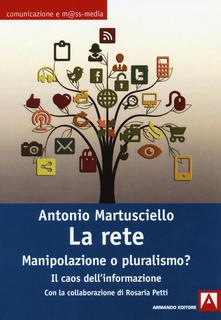 La rete. Manipolazione o informazione? Il caos del pluralismo Book Cover