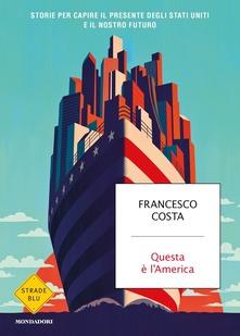 Questa è l'America. Storie per capire il presente degli Stati Uniti e il nostro futuro Book Cover