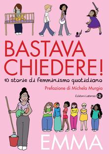 Bastava chiedere! Dieci storie di femminismo quotidiano Book Cover