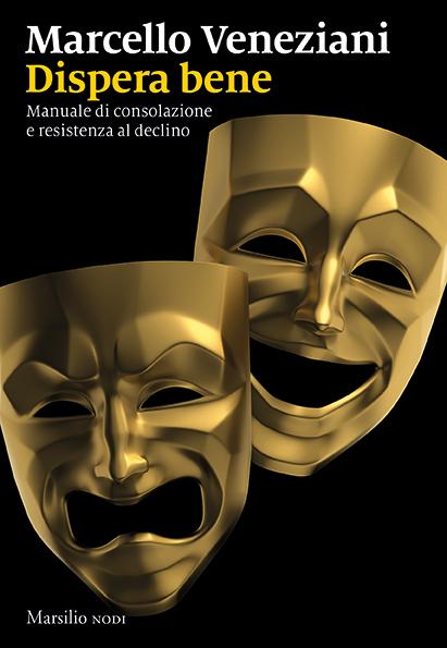 Dispera bene. Manuale di consolazione e resistenza al declino Book Cover