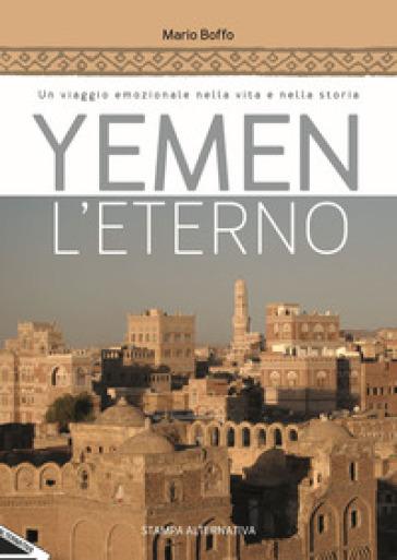 Yemen l'eterno. Un viaggio emozionale nella vita e nella storia Book Cover