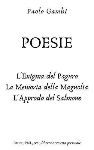 Poesie: L'enigma del paguro, La memoria della magnolia, L'approdo del salmone Book Cover