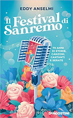 Il festival di Sanremo. 70 anni di storie, canzoni, cantanti e serate Book Cover
