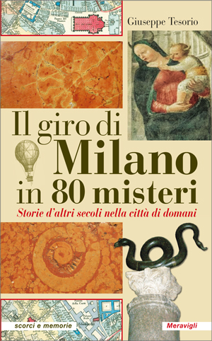 Il giro di Milano in 80 misteri. Storie d'altri secoli nella città di domani Book Cover