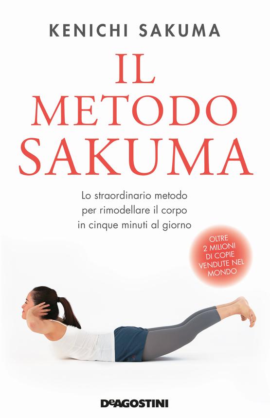 Il metodo Sakuma. Lo straordinario metodo per rimodellare il corpo in cinque minuti al giorno Book Cover