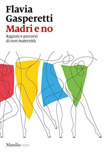 Madri e no: Ragioni e percorsi di non maternità Book Cover