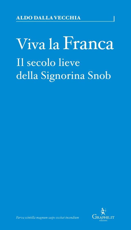 Viva la Franca. Il secolo lieve della Signorina Snob Book Cover