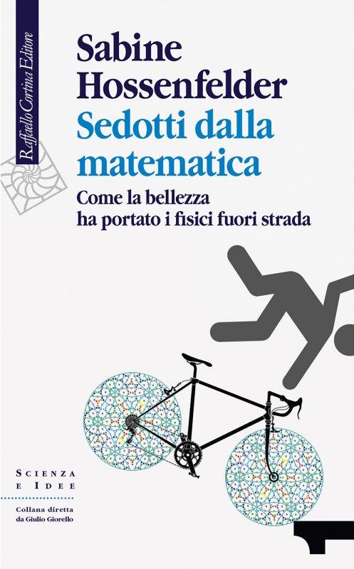 Sedotti dalla matematica. Come la bellezza ha portato i fisici fuori strada. Book Cover