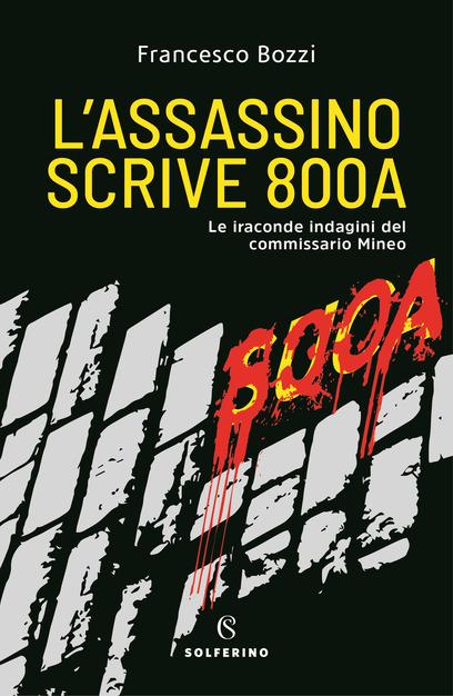 L'assassino scrive 800A - le iraconde indagini del Commissario Mineo Book Cover