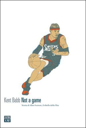 Not a game. Storia di Allen Iverson, il ribelle della NBA Book Cover