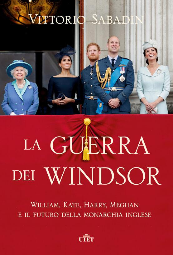 La guerra dei Windsor - William, Kate, Harry, Meghan e il futuro della monarchia inglese Book Cover