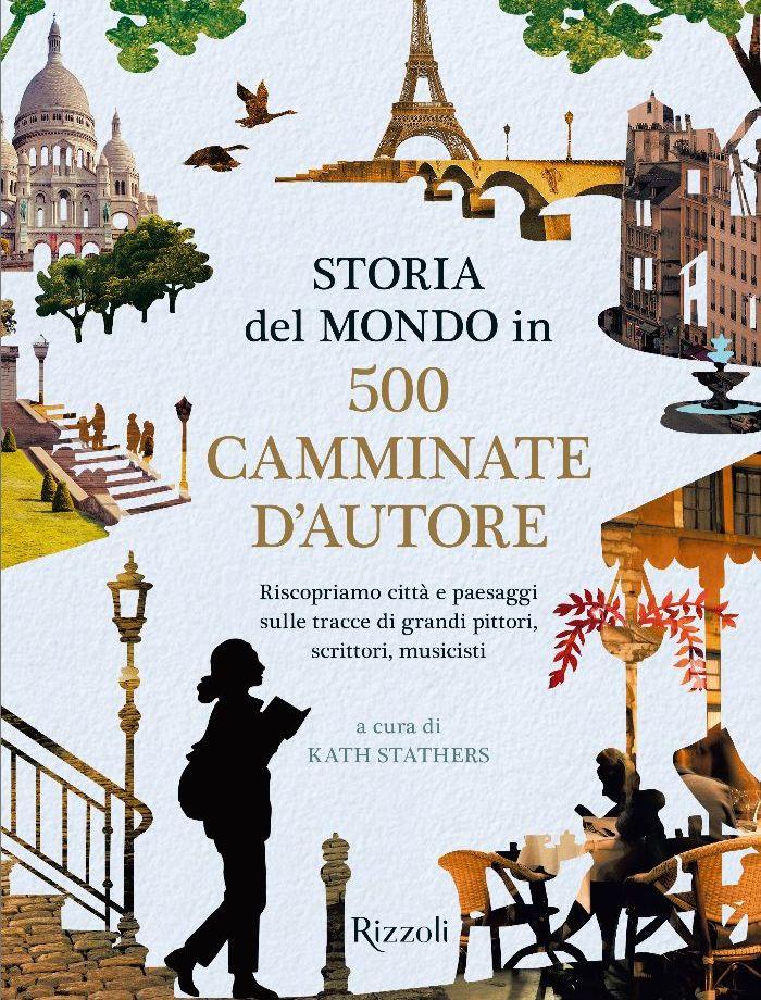 Storia del mondo in 500 CAMMINATE D'AUTORE. Riscopriamo città e paesaggi sulle tracce di grandi pittori, scrittori, musicisti Book Cover