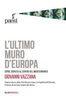 L'ultimo muro d'Europa. Cipro, disputa al centro del Mediterraneo Book Cover