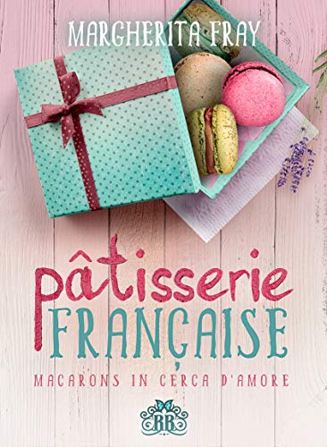 Pâtisserie Française. Macarons in cerca d'amore Book Cover