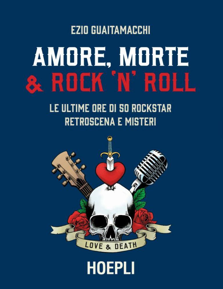 Amore, morte e rock 'n' roll - Le ultime ore di 50 rockstar. Retroscena e misteri Book Cover