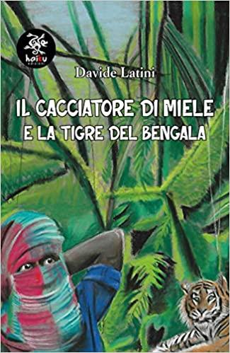 Il cacciatore di miele e la tigre del Bengala Book Cover