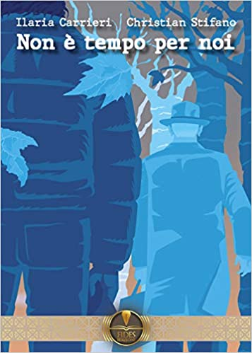 """Anteprima: In uscita il 10 marzo """"Non è tempo per noi"""" di Ilaria Carrieri e  Christian Stifano, Fides Edizioni - La bottega dei libri"""