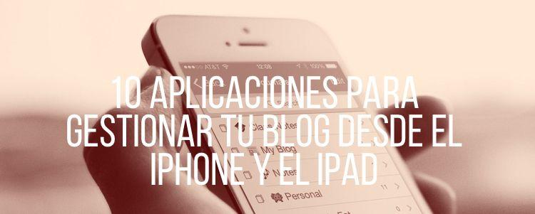 10 aplicaciones para gestionar tu blog desde el iPhone y el iPad