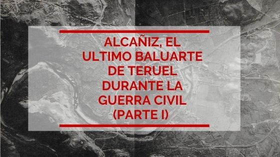 Alcañiz, el último baluarte de Teruel durante la Guerra Civil (Primera Parte) portada@lacruelguerra
