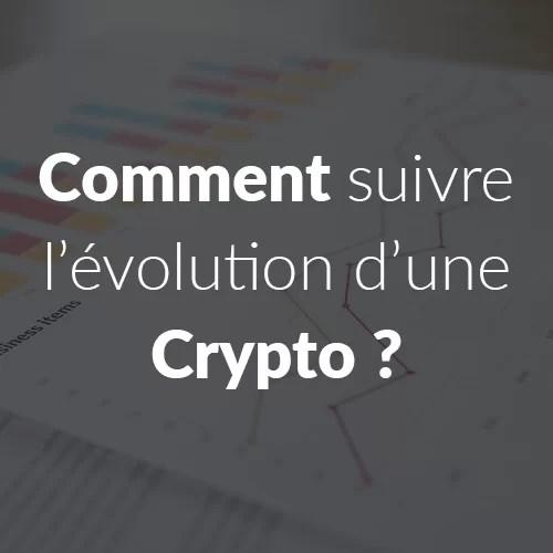 Suivre l'évolution des crypto-monnaies, comment, pourquoi ?