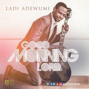good morning lord, ladi adewumi, worship leader, singer, songwriter