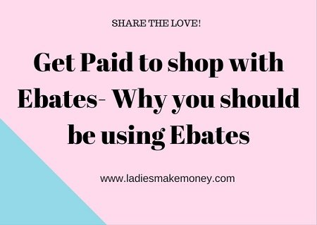 Get Paid to shop with Ebates: Why you should be using Ebates