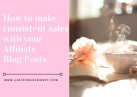 How to make consistent sales with your Affiliate Blog posts