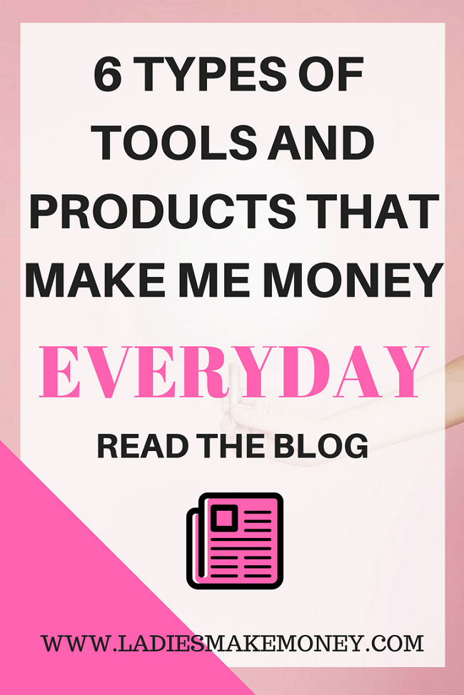 Here is a list of 6 types of tools and products that make me money everyday?