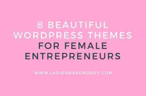 8 Beautiful Feminine WordPress blog themes for Female Entrepreneurs