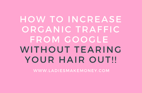 How to Increase Organic Traffic from Google – Without Tearing Your Hair Out