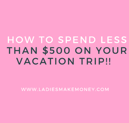 How to spend less than $500 on your vacation trip