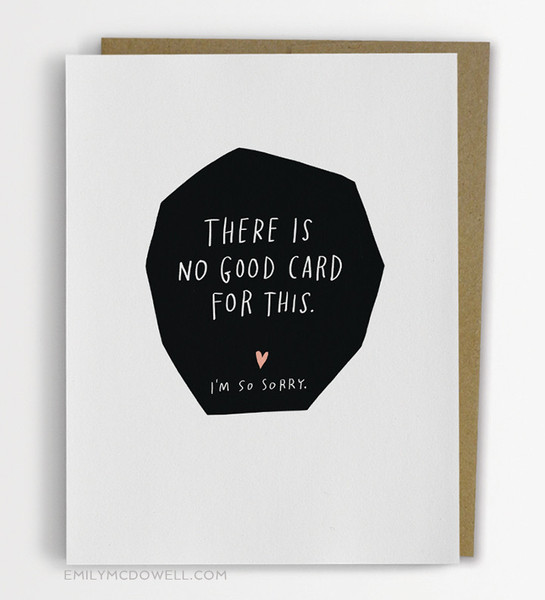 http://emilymcdowell.com/collections/cards/products/232-c-no-good-card-for-this-sympathy-card