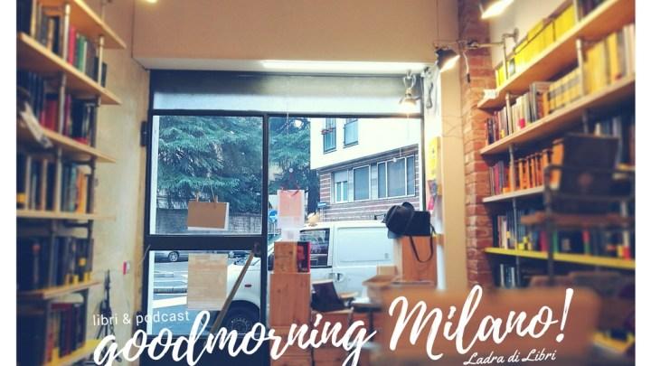 Goodmorning Milano di lunedì 29 gennaio | I podcast della Ladra